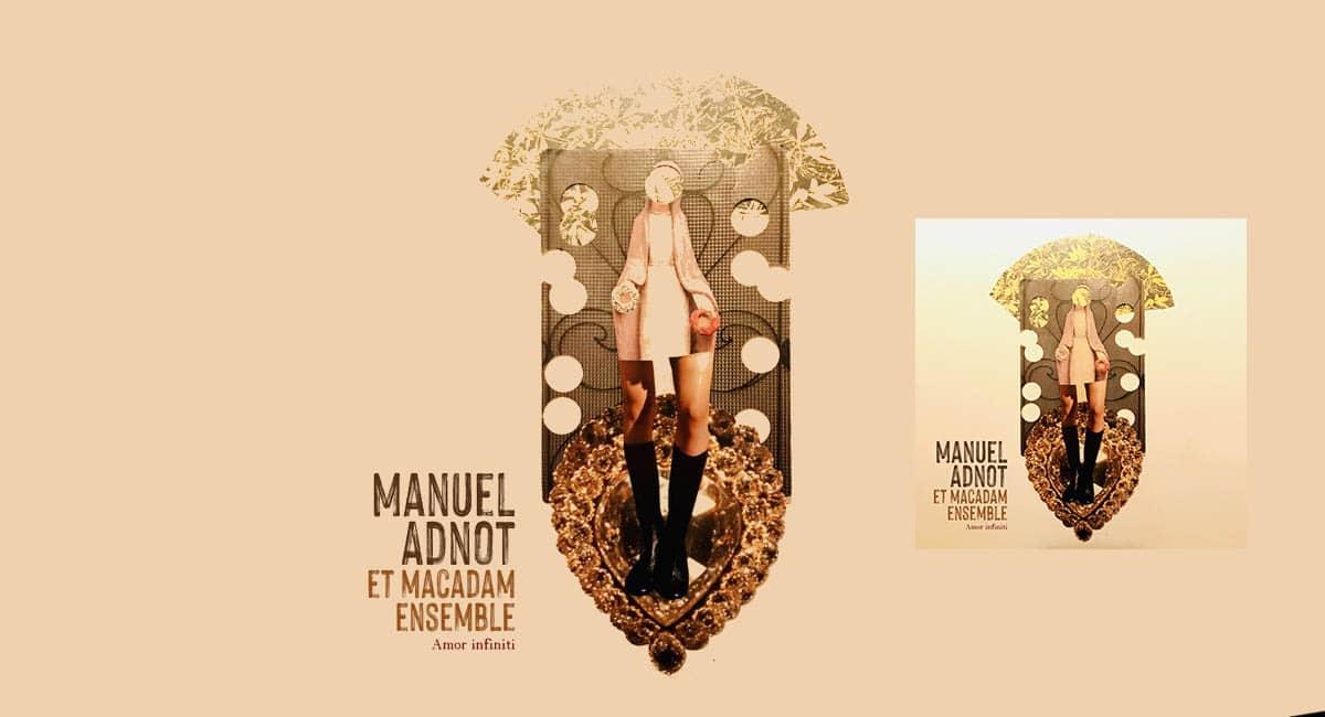 Manuel Adnot et Macadam Ensemble Nouvel album Amor infiniti