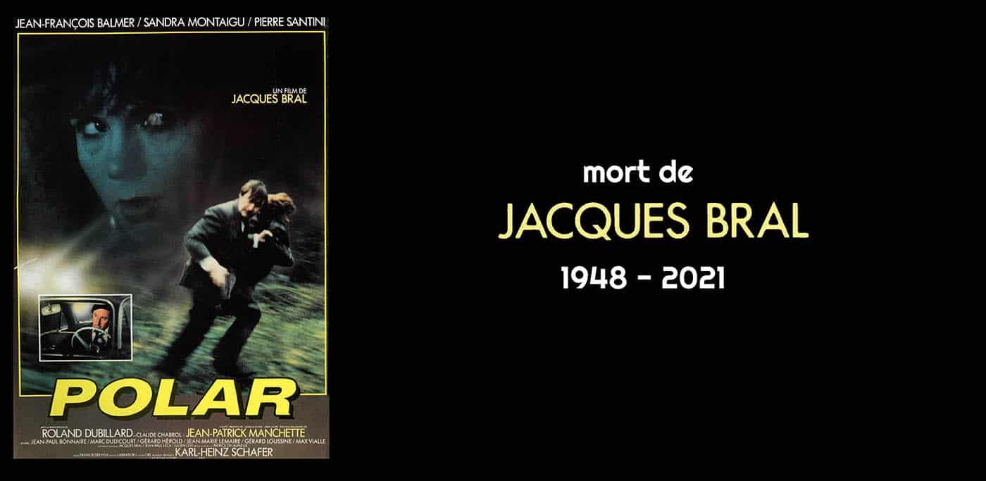 Mort de Jacques Bral, réalisateur de Polar et Extérieur, nuit