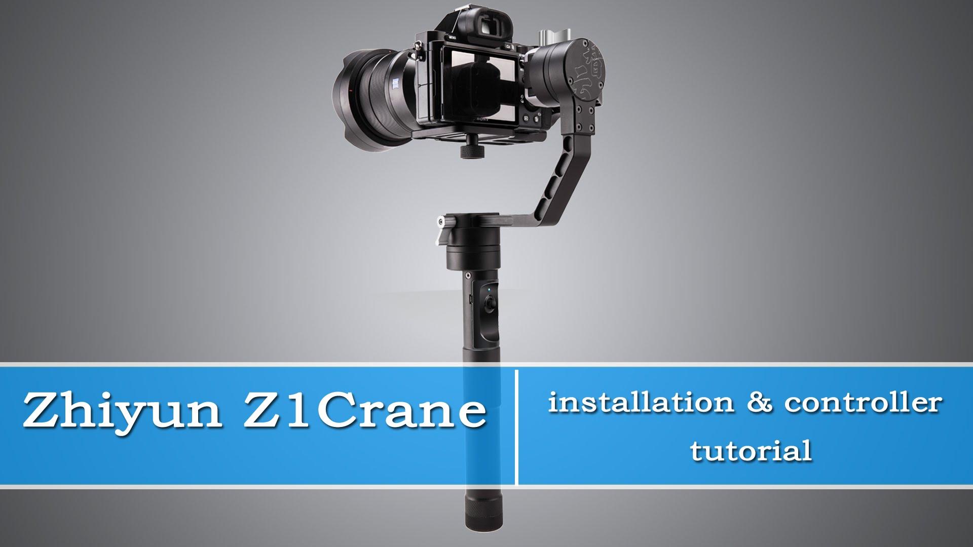 Zhiyun Z1 Crane Installation Amp Controller Tutorial