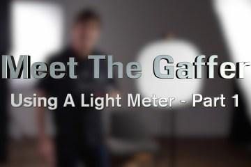 Meet The Gaffer: Using A Light Meter