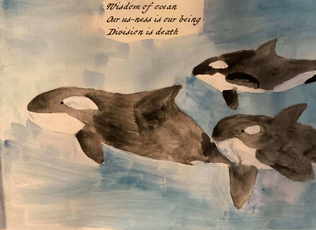 Orca painting with haiku: Wisdom of ocean Our us-ness is our being Division is death