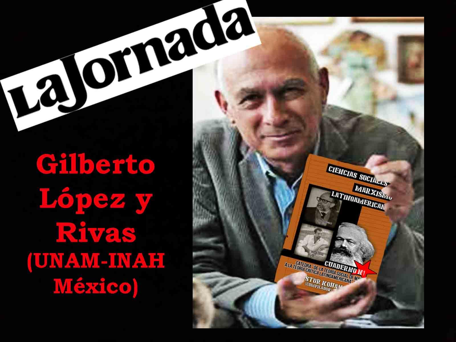 Image result for FOTOS DE GILBERTO LOPEZ Y RIVAS DE LA JORNADA DE MEXICO