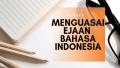 menguasai ejaan bahasa indonesia