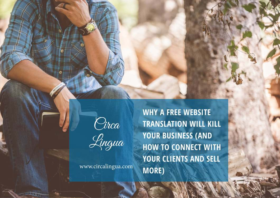 Why a free website translation will kill your business (and what you can do to connect with your international audience and sell more)