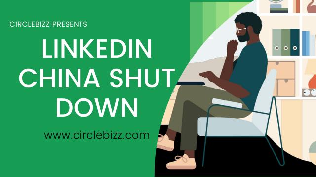LinkedIn China Shut Down