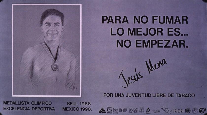 On the poster Jesus Mena Olympic medalist suggests Para no fumar lo major es…no empezar.
