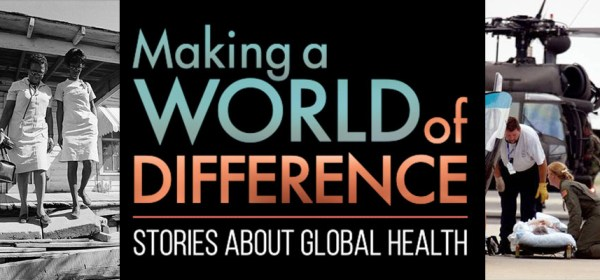 Making a World of Difference: Stories About Global Health