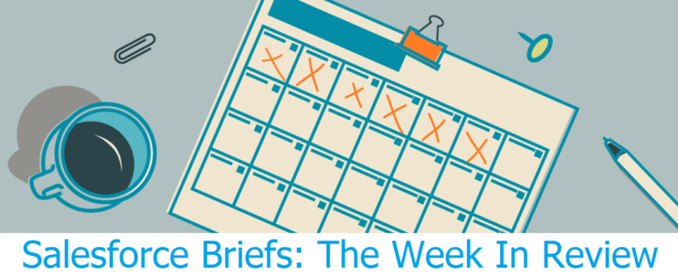 Salesforce Briefs: The Week in Review