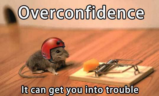 Overconfidence can get you in trouble