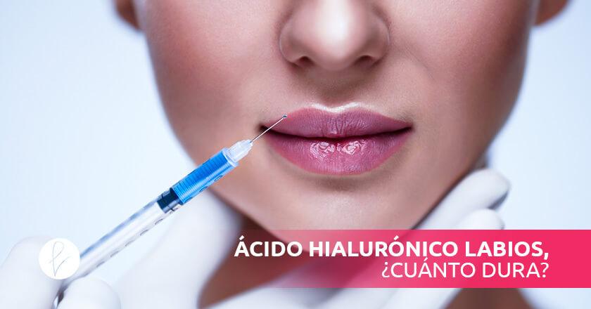 Ácido hialurónico labios, ¿cuánto dura?