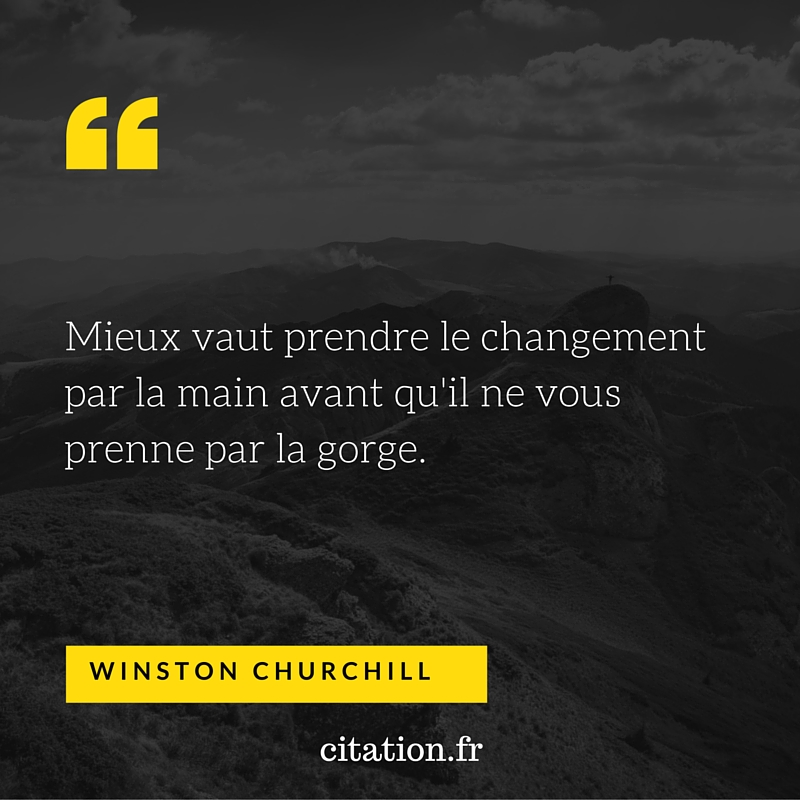 mieux vaut prendre le changement par la main Winston Churchill