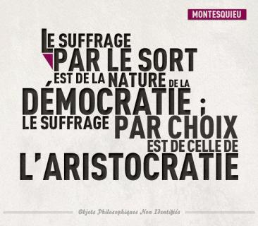 """The vote by sortition is the nature of democracy, the vote by election is the nature of aristocracy"". Montesquieu"
