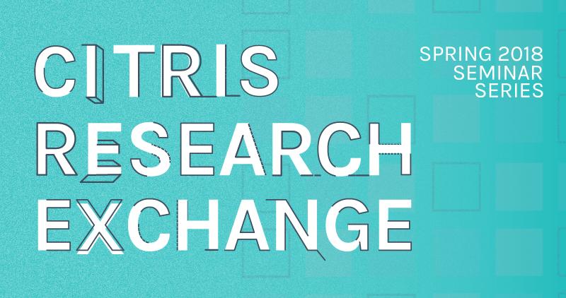 CITRIS Research Exchange - Spring 2018