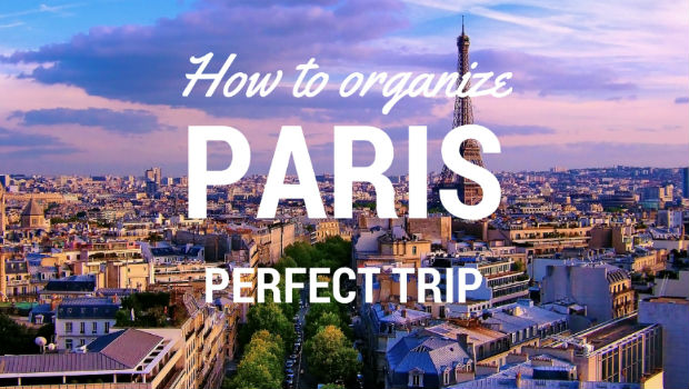 How to organize a perfect trip to Paris