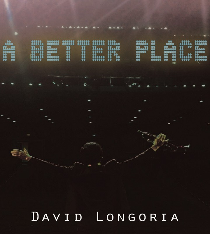 "David Longoria ""A Better place"" Delivers Fresh Jazz And important Issues"