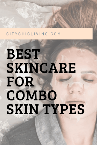 best skincare for combination skin types