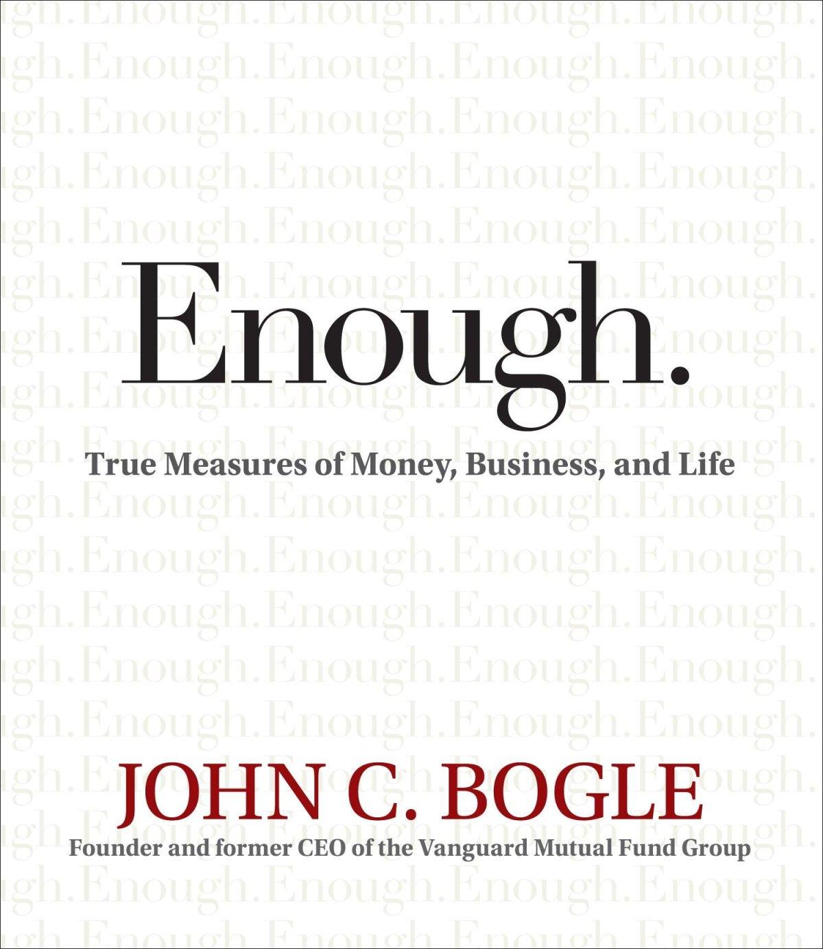 John C. Bogle - Enough: True Measures of Money, Business, and Life