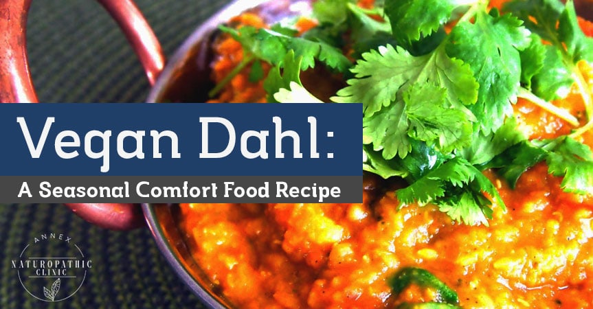 Vegan Dahl: A Seasonal Comfort Food Recipe | Annex Naturopathic Clinic | Toronto Naturopath