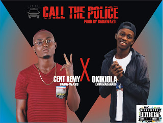 Cent Remy ft. Okikiola – Call The Police Prod. Babawazo