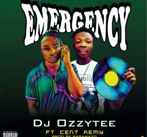 Music: DJ Ozzytee ft. Cent Remy – Emergency