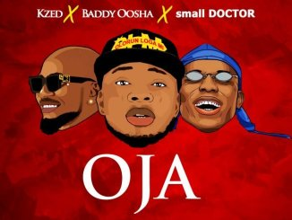 Kzed x Baddy Oosha x Small Doctor – Oja