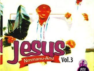 Blessed Samuel Chimnyeremaka – Jesus Nmmanu Anu Vol. 3