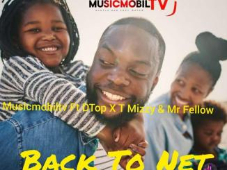 Musicmobiltv Ft DTop X T Mizzy Mr Fellow Back To Net MusicMobilTv.COM