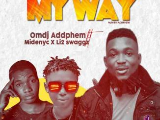 Omdj Addphem ft. Midenyc x Li2 Swaggz – My Way