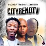 DJ Ozzytee ft. Yung Effissy x CityTrendTV — CityTrendTv.Com