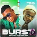 Download Bigval ft. Diamond Jimma – Burst