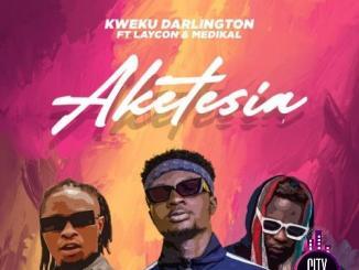 Kweku Darlington – Aketesia ft. Laycon Medikal