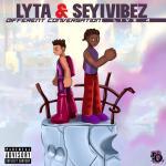 Lyta & Seyi Vibez — Different Conversation