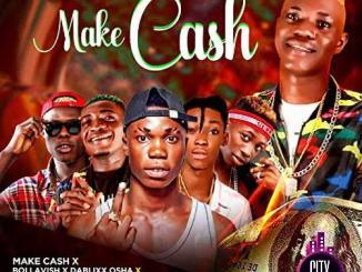 Make Cash ft. Boi Lavish DaBlixx Osha Ibradosky Mohbad Lil Frosh — Make Cash