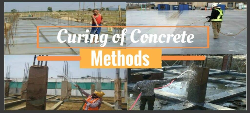 What is Curing of Concrete and Different Methods of Curing