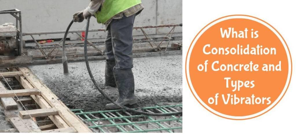 Consolidation of Concrete | Concrete Consolidation Methods