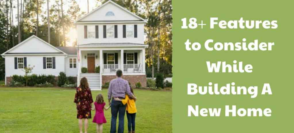 18+ Features to Consider While Building A New Home