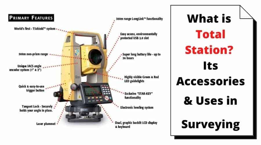 What is Total Station ? Its Accessories & Uses in Surveying