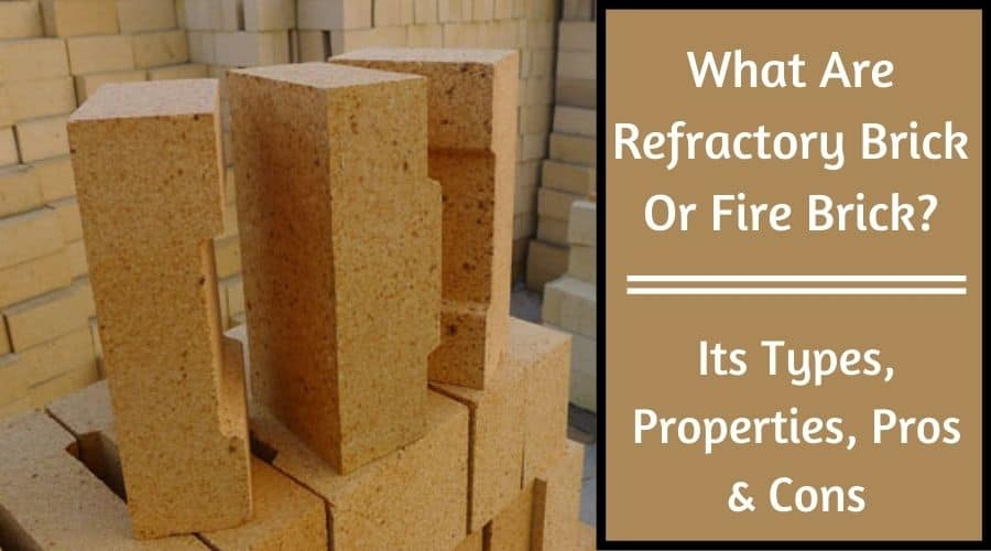 What Are Refractory Bricks - Its 3 Types, Properties, Advantages & Disadvantages
