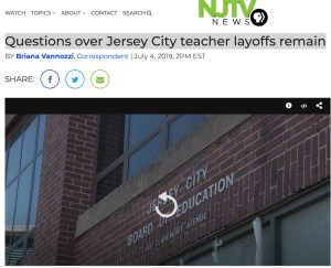 Sharing from NJTV News: Questions over Jersey City teacher layoffs remain (July 4, 2019)