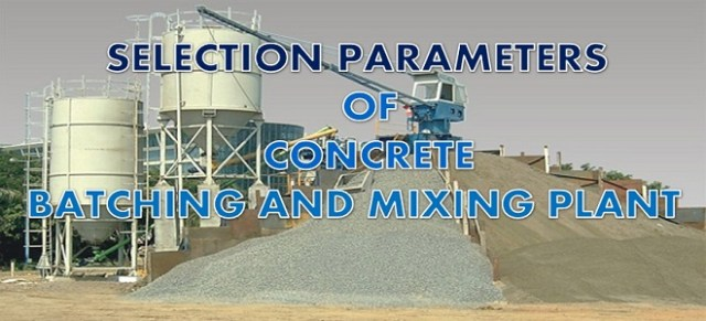 16 PARAMETERS TO CONSIDER WHILE SELECTING CONCRETE BATCHING AND MIXING PLANT