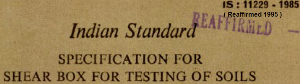 IS 11229-1985 INDIAN STANDARD SPECIFICATION FOR SHEAR BOX FOR TESTING OF SOILS