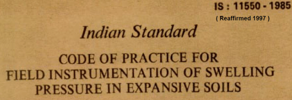IS 11550-1985 INDIAN STANDARD CODE OF PRACTICE FOR FIELD INSTRUMENTATION OF SWELLING PRESSURE IN EXPANSIVE SOILS