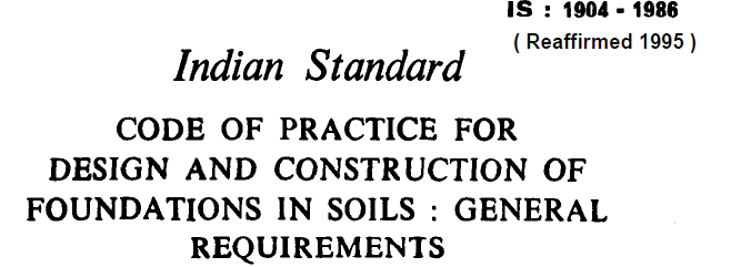 IS 1904 1986 INDIAN STANDARD CODE OF PRACTICE FOR DESIGN AND CONSTRUCTION OF FOUNDATIONS IN SOILS GENERAL REQUIREMENTS