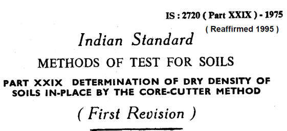 IS-2720-(PART 29)-1975 INDIAN STANDARD METHODS OF TEST FOR SOILS DETERMINATION OF DRY DENSITY OF SOILS IN-PLACE BY THE CORE-CUTTER METHOD
