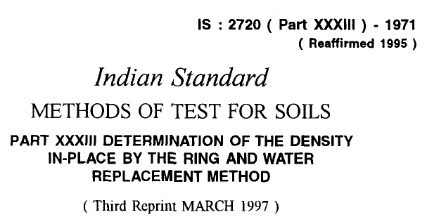 IS-2720-(PART 33)-1971- INDIAN STANDARD METHODS OF TEST FOR SOILS DETERMINATION OF THE DENSITY IN-PLACE BY THE RING AND WATER REPLACEMENT METHOD