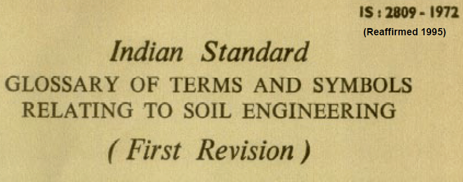 IS 2809-1972 INDIAN STANDARD GLOSSARY OF TERMS AND SYMBOLS RELATING TO SOIL ENGINEERING.