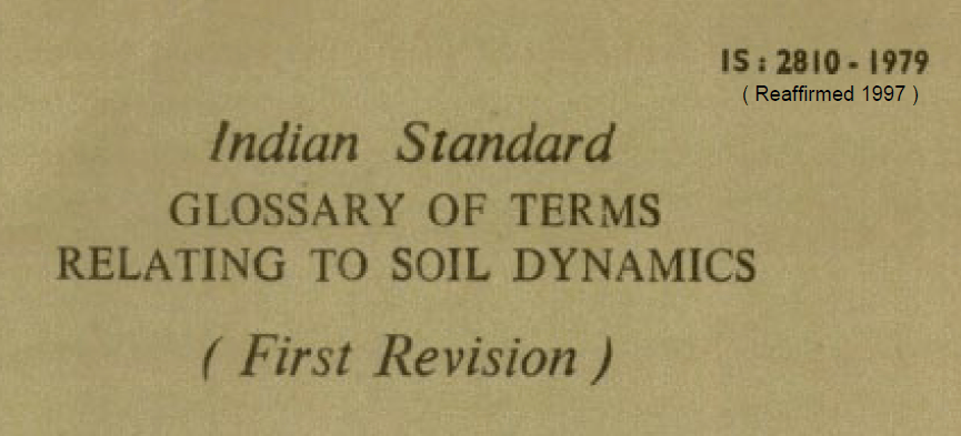IS 2810-1979 INDIAN STANDARD GLOSSARY OF TERMS RELATING TO SOIL DYNAMICS.