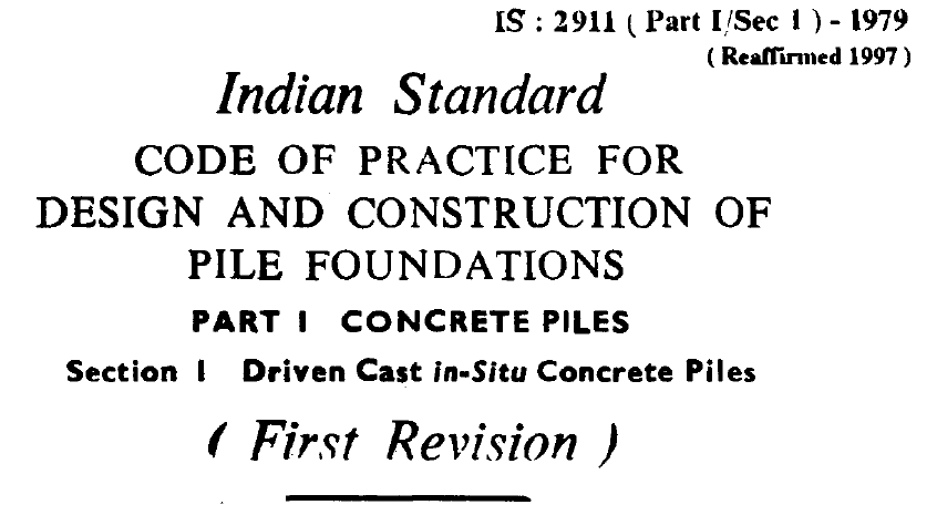 IS 2911(PART 1 SEC 1) 1979 INDIAN STANDARD CODE OF PRACTICE FOR DESIGN AND CONSTRUCTION OF PILE FOUNDATIONS PART 1 CONCRETE PILES SECTION 1 DRIVEN CAST IN-SITU CONCRETE PILES.