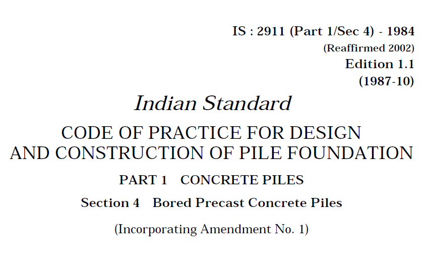 IS 2911(PART 1 SEC 4)-1984 INDIAN STANDARD CODE OF PRACTICE FOR DESIGN AND CONSTRUCTION OF PILE FOUNDATION PART 1 -CONCRETE PILES SECTION 4 -BORED PRECAST CONCRETE PILES