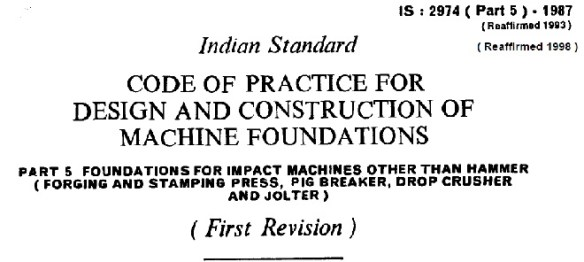 IS 2974 (PART 5)-1987 INDIAN STANDARD CODES OF PRACTICE FOR DESIGN AND CONSTRUCTION OF MACHINE FOUNDATION  FOR IMPACT MACHINES OTHER HAMMER FORGING AND STAMPING PRESS PIG BREAKER DROP CRUSHER AND JOLTER